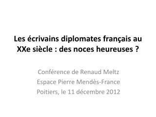 Les écrivains diplomates français au XXe siècle: des noces heureuses?