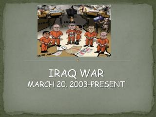 IRAQ WAR MARCH 20. 2003-PRESENT