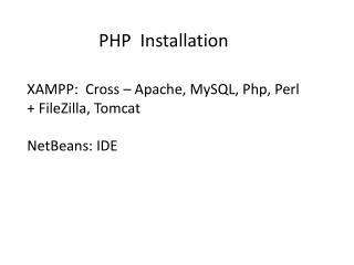 XAMPP:  Cross – Apache,  MySQL ,  Php , Perl +  FileZilla , Tomcat NetBeans : IDE