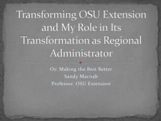 Transforming OSU Extension and My Role in Its Transformation as Regional Administrator
