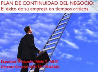 Expositor : Alejandro Melo T ., ABCP Gerente  General SECUTEC PANAMA