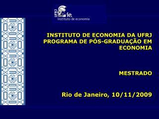 INSTITUTO DE ECONOMIA DA UFRJ PROGRAMA DE P S-GRADUA  O EM ECONOMIA    MESTRADO   Rio de Janeiro, 10