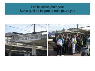 Les latinistes attendent  Sur la quai de la gare le train pour Lyon
