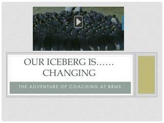 Our iceberg is…… changing