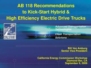 AB 118 Recommendations  to Kick-Start Hybrid   High Efficiency Electric Drive Trucks