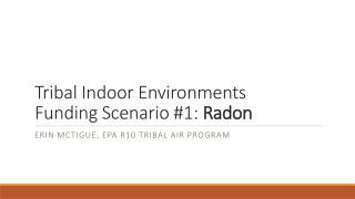Tribal Indoor Environments  Funding Scenario #1:  Radon