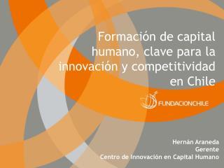 Hern n Araneda Gerente  Centro de Innovaci n en Capital Humano