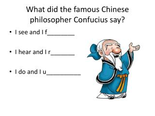 What did the famous Chinese philosopher Confucius say?