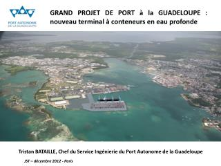 Tristan BATAILLE, Chef du Service Ingénierie du Port Autonome de la Guadeloupe