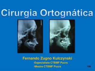 Fernando Zugno Kulczynski          - Especialista CTBMF  Pucrs -Mestre CTBMF  Pucrs