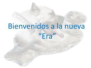 """Bienvenidos a la nueva """"Era"""""""