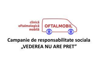 """Campanie de responsabilitate sociala """"VEDEREA NU ARE PRET """""""
