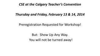 CSE at the Calgary Teacher's  Convention Thursday and Friday, February 13 & 14,  2014
