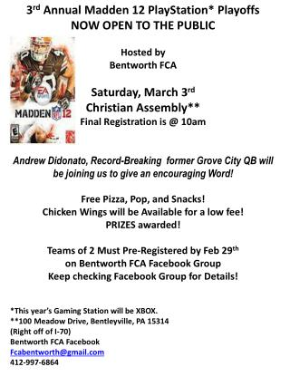 3 rd  Annual Madden 12 PlayStation* Playoffs NOW OPEN TO THE PUBLIC Hosted by  Bentworth FCA