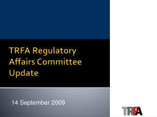 TRFA Regulatory Affairs Committee Update