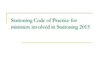 Stationing  Code of Practice for ministers involved in Stationing 2015
