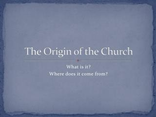 The Origin of the Church