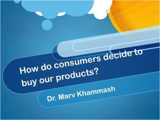 How do consumers decide to buy our products?