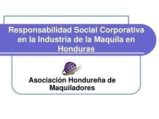 Responsabilidad Social Corporativa  en la Industria de la Maquila en Honduras