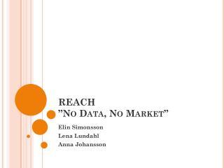 REACH �No Data, No Market�