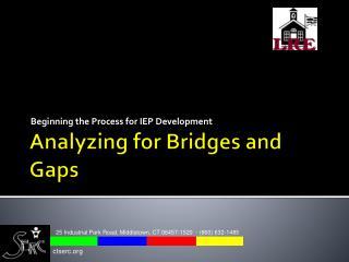 Analyzing for Bridges and Gaps