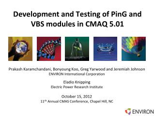 Development and  Testing of  PinG and  VBS modules  in CMAQ 5.01