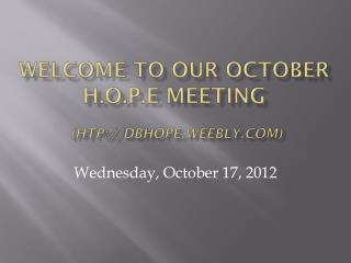 Welcome to our October  H.O.P.E Meeting  (htp://dbhope.weebly.com)