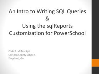 An Intro to  Writing  SQL  Queries  &  Using the  sqlReports  Customization for  PowerSchool
