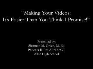 """Making Your Videos: It's Easier Than You Think-I Promise!"""