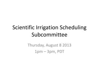 Scientific Irrigation Scheduling Subcommittee
