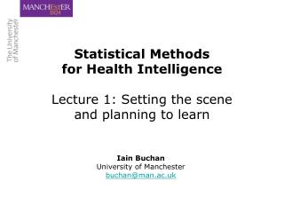Statistical Methods for Health Intelligence Lecture 1: Setting the scene and planning to learn