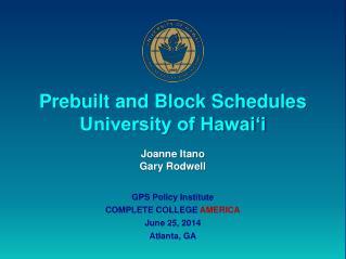Prebuilt and Block Schedules University of Hawai'i Joanne Itano Gary Rodwell