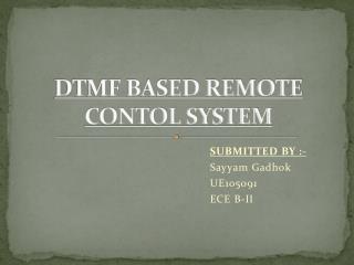DTMF BASED REMOTE CONTOL SYSTEM