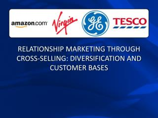 RELATIONSHIP MARKETING  T HROUGH CROSS-SELLING: DIVERSIFICATION AND CUSTOMER BASES