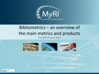 Bibliometrics – an overview of  the main metrics and products