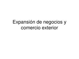 Expansi n de negocios y comercio exterior