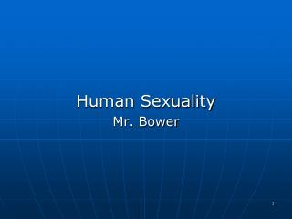 Human Sexuality Mr. Bower