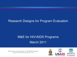 Research Designs for Program Evaluation M&E for HIV/AIDS Programs March 2011