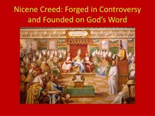 Nicene Creed: Forged in Controversy and Founded on God�s Word