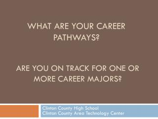 Are you on track for one or more career majors?
