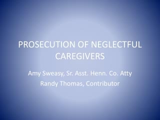 PROSECUTION OF NEGLECTFUL CAREGIVERS