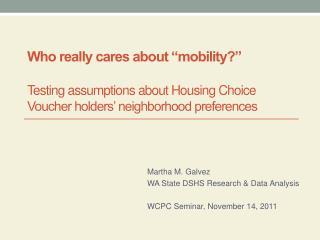 Martha M. Galvez WA State DSHS Research & Data Analysis WCPC Seminar, November 14, 2011