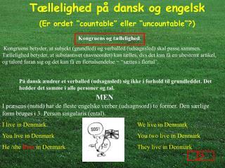 P  dansk  ndrer et verballed udsagnsled sig ikke i forhold til grundleddet. Det hedder det samme i alle personer og tal.