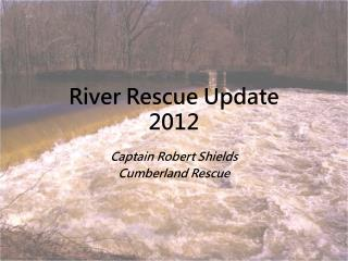 River Rescue Update 2012
