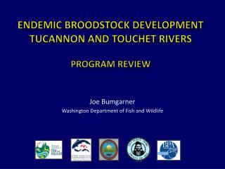 Endemic  Broodstock  Development Tucannon and Touchet Rivers Program Review