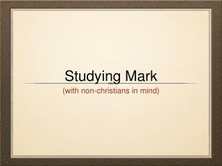 Studying Mark