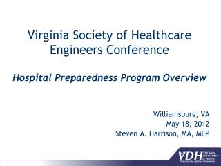 Virginia Society of Healthcare Engineers Conference Hospital Preparedness Program Overview