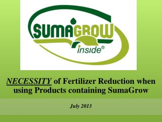 NECESSITY  of Fertilizer Reduction when using Products containing SumaGrow