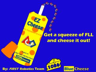 Get a squeeze of FLL and cheese it out!
