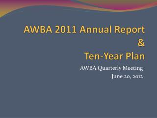 AWBA 2011 Annual Report  &  Ten-Year Plan